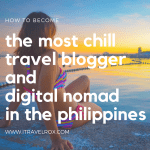 How to Become the Most Chill Travel Blogger and Digital Nomad in the Philippines?
