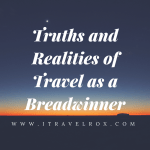 Can You Still Travel as a Breadwinner?   Truths of Travel as a Breadwinner