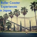 My First Ever 10 Roller Coaster Ride Experiences in Japan