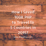 How I Saved 100K Philippine Peso to Travel 5 countries in 2015?