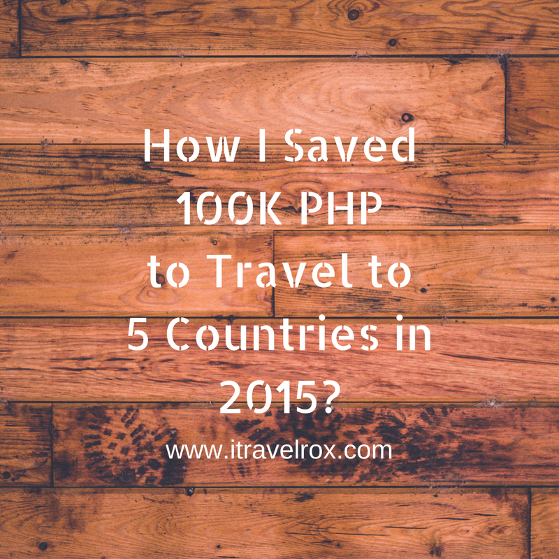 How I Saved 100K PHP to Travel To 5 Countries in 2015?