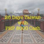 How I Survived Budget Travel 26 Days Taiwan with PHP 8000 Pocket Money?