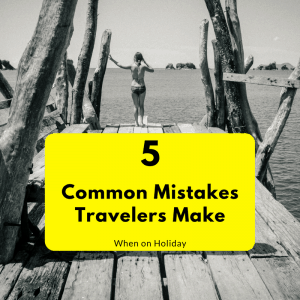 5 common mistakes travelers make