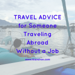 Travel Advice for Someone Traveling Abroad without Job But Has a Means To Do So