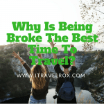 Why Is Being Broke The Best Time To Travel?