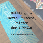 Settling in Puerto Princesa, Palawan for a While as a Digital Nomad