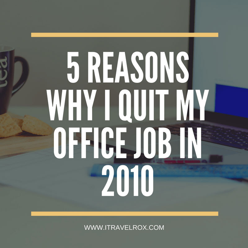Reasons For Quitting Job: 5 Reasons Why I Quit My Office Job In 2010