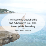 11 Thrill-Seeking Useful Skills and Adventures You Can Learn While Traveling