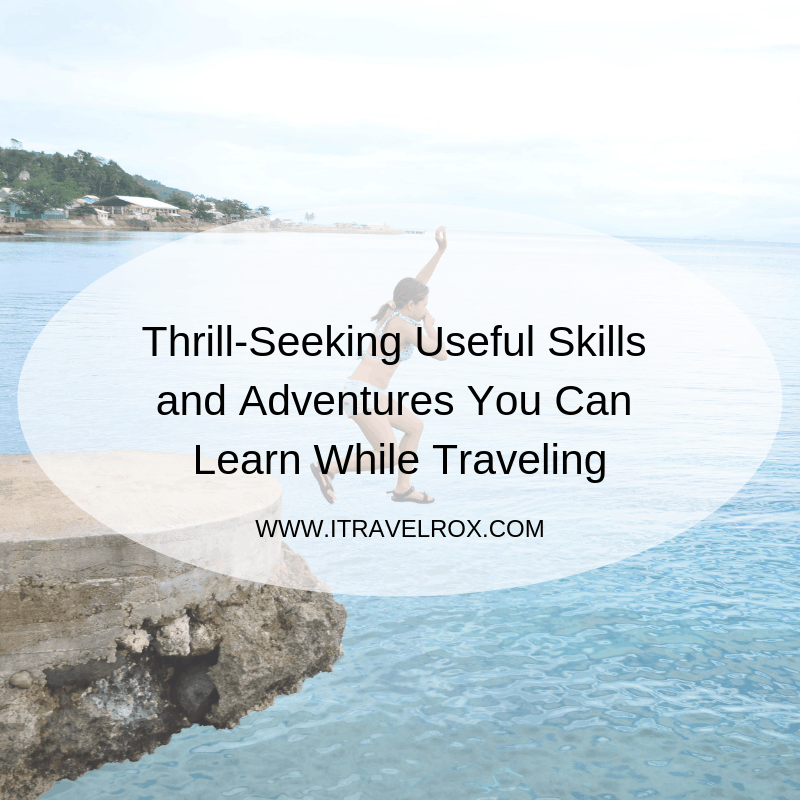 thrill-seeking useful skills and adventures you can learn while traveling