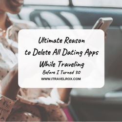 ultimate reason to delete all dating while traveling before i turned 30