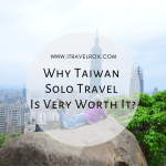Why Taiwan Solo Travel Is Very Worth It?
