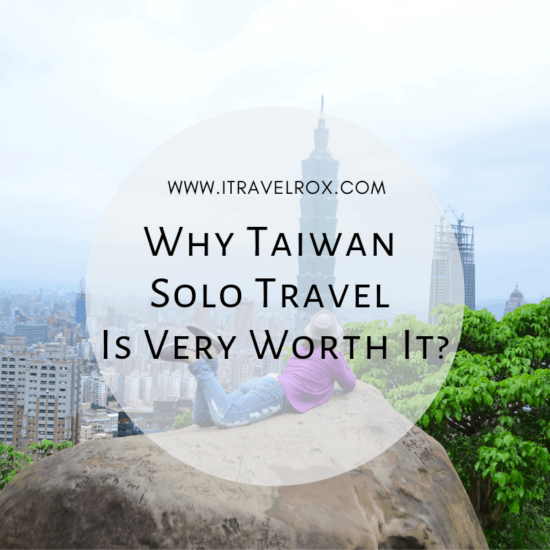 why taiwan solo travel is very worth it