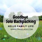 Life Update: Goodbye Solo Backpacking, Hello Family Life!